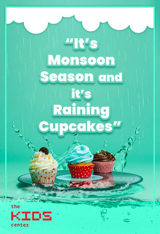 It's Monsoon Season and it's Raining cupcakes